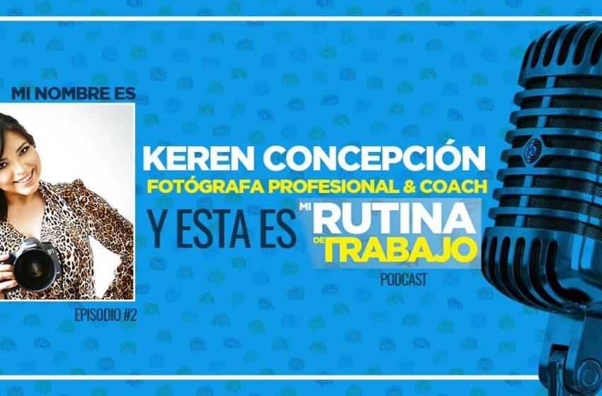 Soy Keren Concepción, fotógrafa profesional y esta es Mi Rutina de Trabajo