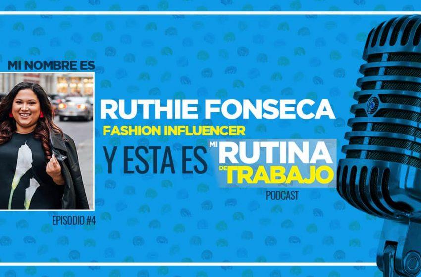 Soy Ruthie Fonseca, Fashion Influencer y esta es Mi Rutina de Trabajo