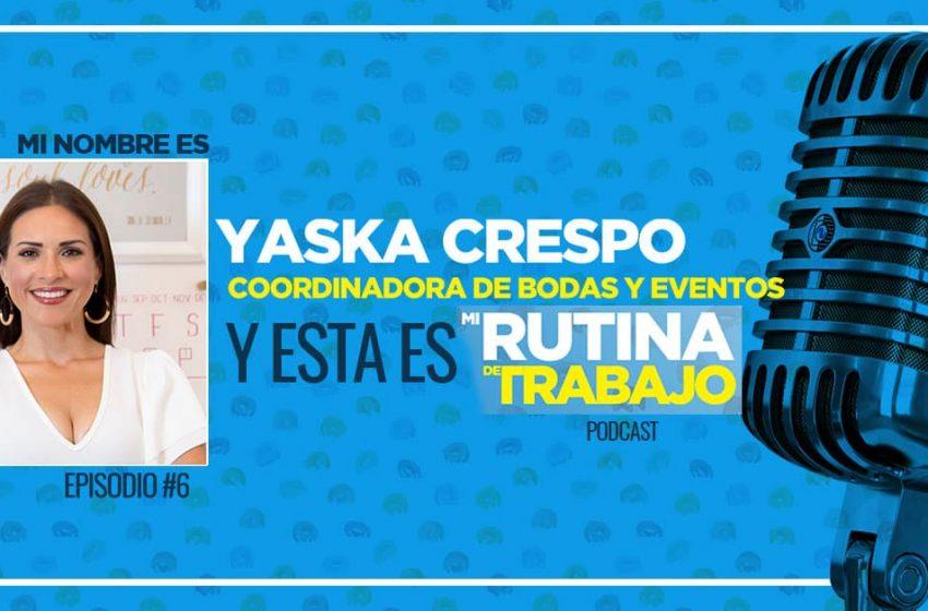 Soy Yaska Crespo, Coordinadora de bodas y esta es Mi Rutina de Trabajo