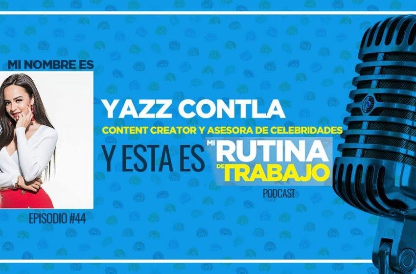 Soy Yazz Contla, Content Creator y Asesora de Celebridades y esta es Mi Rutina de Trabajo