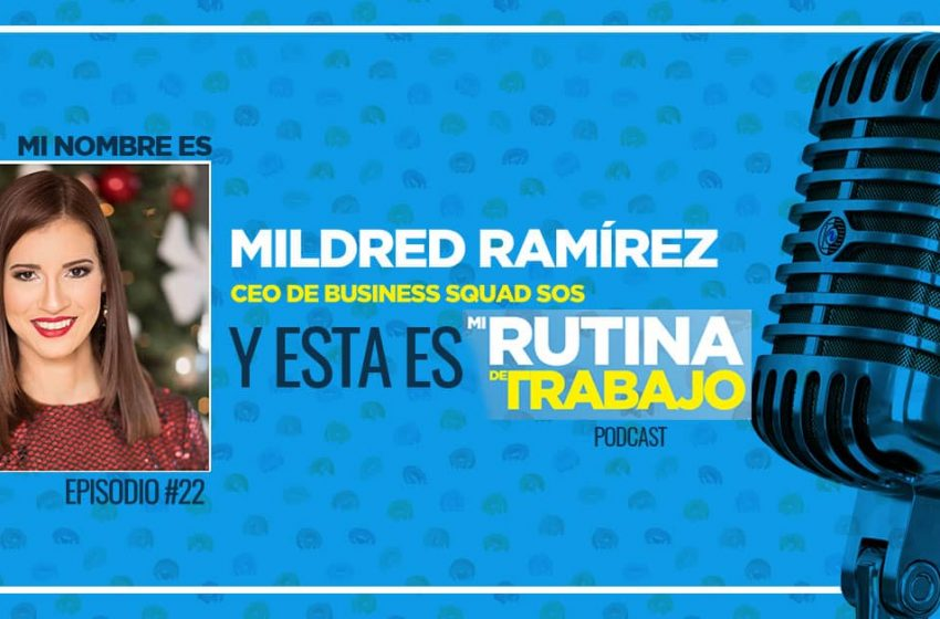 Soy Mildred Ramírez de Business Squad SOS y esta es Mi Rutina de Trabajo