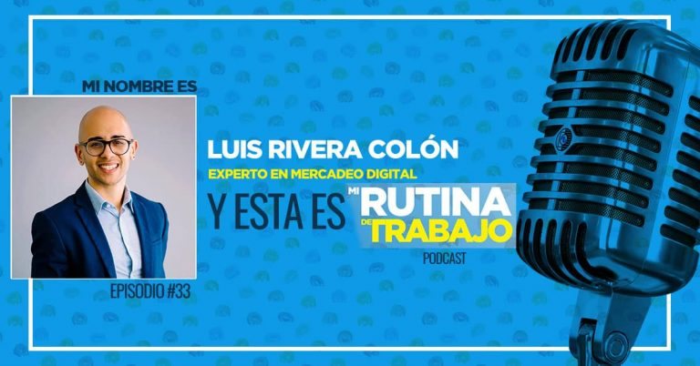 Soy Luis Rivera Colón, Experto en Mercadeo Digital y esta es Mi Rutina de Trabajo