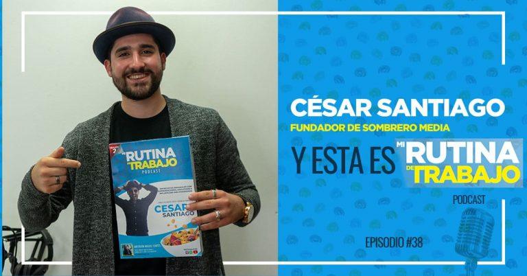 Soy César Santiago, Fundador de Sombrero Media y esta es Mi Rutina de Trabajo