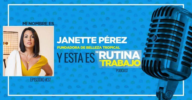 Soy Janette Pérez, Fundadora de Belleza Tropical y esta es Mi Rutina de Trabajo