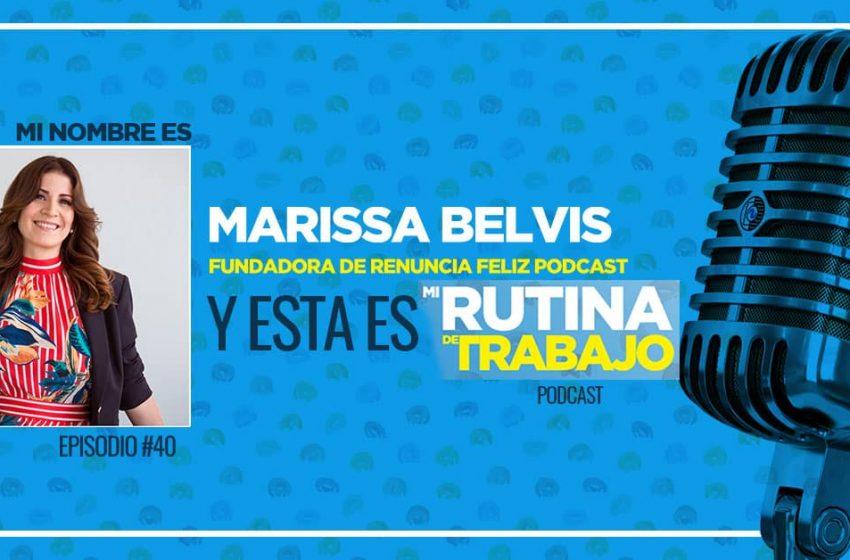 Soy Marissa Belvis, Fundadora de Renuncia Feliz y esta es Mi Rutina de Trabajo