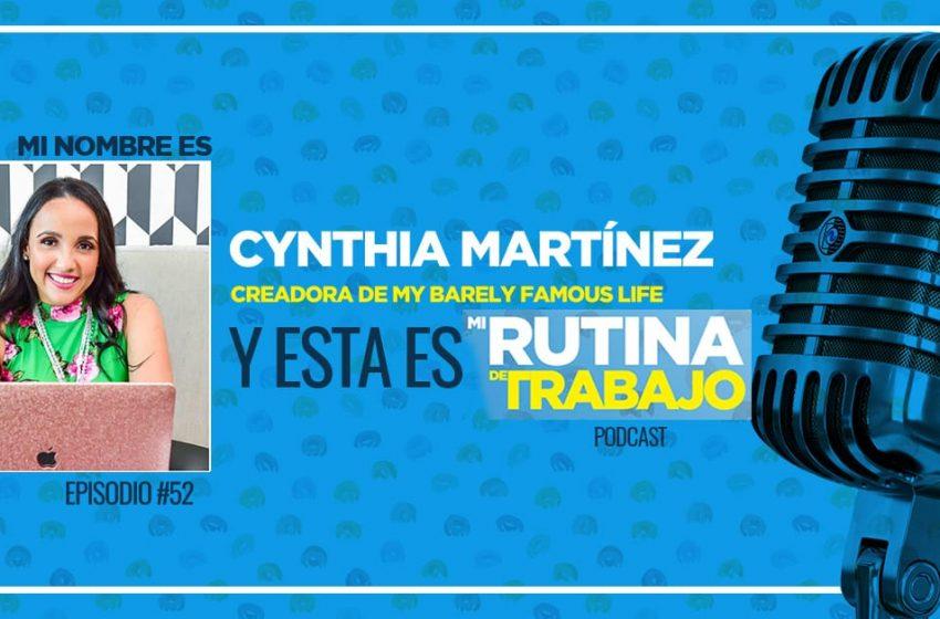 Soy Cynthia Martínez, Creadora de My Barely Famous Life y esta es Mi Rutina De Trabajo